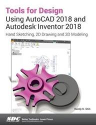 Tools for Design Using AutoCAD 2018 and Autodesk Inventor 2018 (ISBN: 9781630571276)