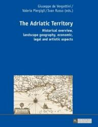 Adriatic Territory - Historical overview, landscape geography, economic, legal and artistic aspects (ISBN: 9783631674673)