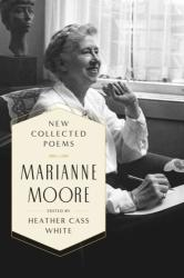 NEW COLLECTED POEMS - Marianne Moore, Heather Cass White (ISBN: 9780374221041)