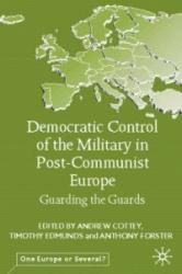 Democratic Control of the Military in Postcommunist Europe - Guarding the Guards (ISBN: 9780333946244)