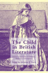 Child in British Literature - Literary Constructions of Childhood, Medieval to Contemporary (ISBN: 9781349345496)