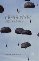Nazi Secret Warfare in Occupied Persia (Iran) - Adrian O'Sullivan (ISBN: 9781349491278)