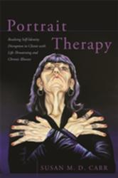 Portrait Therapy - Resolving Self-Identity Disruption in Clients with Life-Threatening and Chronic Illnesses (ISBN: 9781785922930)