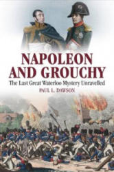 Napoleon and Grouchy - The Last Great Waterloo Mystery Unravelled (ISBN: 9781526700674)