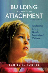 Building the Bonds of Attachment - Awakening Love in Deeply Traumatized Children (ISBN: 9781442274136)