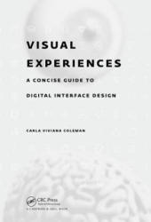 Visual Experiences - A Concise Guide to Digital Interface Design (ISBN: 9781498770538)