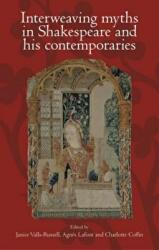 Interweaving Myths in Shakespeare and His Contemporaries (ISBN: 9781526117687)