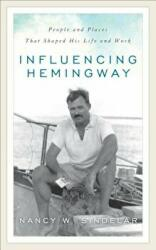 Influencing Hemingway - People and Places That Shaped His Life and Work (ISBN: 9781538102404)