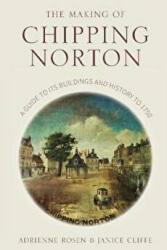 Making of Chipping Norton - A Guide to its Buildings and History to 1750 (ISBN: 9780750981163)