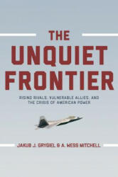 Unquiet Frontier - Rising Rivals, Vulnerable Allies, and the Crisis of American Power (ISBN: 9780691178264)