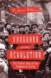 Vanguard of the Revolution: The Global Idea of the Communist Party - The Global Idea of the Communist Party (ISBN: 9780691168944)
