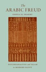 Arabic Freud - Psychoanalysis and Islam in Modern Egypt (ISBN: 9780691174792)