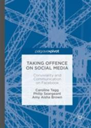 Taking Offence on Social Media - Conviviality and Communication on Facebook (ISBN: 9783319567167)
