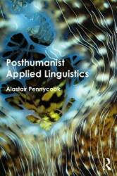 Posthumanist Applied Linguistics - Alastair Pennycook (ISBN: 9781138209244)