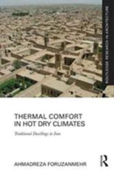 Thermal Comfort in Hot Dry Climates - Traditional Dwellings in Iran (ISBN: 9781138694996)