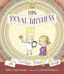 His Royal Tinyness - A Terrible True Story (ISBN: 9781406324662)
