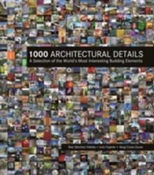 1000 Architectural Details - A Selection of the World's Most Interesting Building Elements (ISBN: 9781770859159)