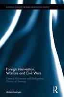 Foreign Intervention, Warfare and Civil Wars - External Assistance and Belligerents' Choice of Strategy (ISBN: 9781138084575)