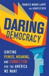 Daring Democracy - Igniting Power, Meaning, and Connection for the America We Want (ISBN: 9780807023815)
