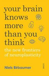 Your Brain Knows More Than You Think - Niels Birbaumber, David Shaw (ISBN: 9781911344384)