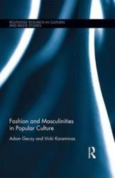 Fashion and Masculinities in Popular Culture - Adam Geczy, Vicki Karaminas (ISBN: 9781138658684)