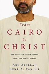 From Cairo to Christ - How One Muslim's Faith Journey Shows the Way for Others (ISBN: 9780830845095)
