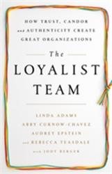 Loyalist Team - How Trust, Candor, and Authenticity Create Great Organizations (ISBN: 9781610397551)