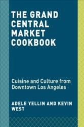 Grand Central Market Cookbook - Cuisine and Culture from Downtown Los Angeles (ISBN: 9781524758929)