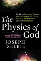 Physics of God - Joseph Selbie, Amit Goswami (ISBN: 9781632651105)