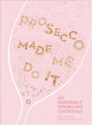 Prosecco Made Me Do It (ISBN: 9780008260170)