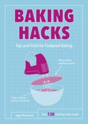 Baking Hacks - Tips and Tricks for Foolproof Baking (ISBN: 9781786852168)