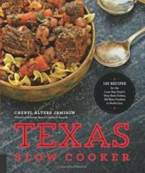 Texas Slow Cooker - 125 Recipes for the Lone Star State's Very Best Dishes, All Slow-Cooked to Perfection (ISBN: 9781558328945)