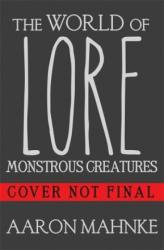 World of Lore, Volume 1: Monstrous Creatures - Aaron Mahnke (ISBN: 9781472251664)