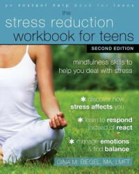 Stress Reduction Workbook for Teens, 2nd Edition - Mindfulness Skills to Help You Deal with Stress (ISBN: 9781684030187)