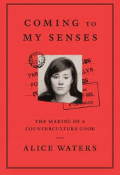 Coming To My Senses - Alice Waters (ISBN: 9781743793862)