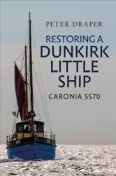 Restoring a Dunkirk Little Ship - Caronia SS70 (ISBN: 9781445675589)