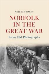 Norfolk in the Great War From Old Photographs (ISBN: 9781445654362)