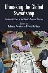 Unmaking the Global Sweatshop - Health and Safety of the World's Garment Workers (ISBN: 9780812249392)