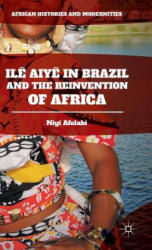 Ile Aiye in Brazil and the Reinvention of Africa (ISBN: 9781137578174)