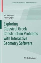 Exploring Classical Greek Construction Problems with Interactive Geometry Software (ISBN: 9783319428628)