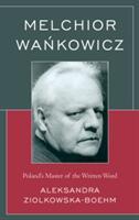 Melchior Wankowicz - Aleksandra Ziolkowska-Boehm (ISBN: 9781498556330)