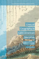 Lines of Geography in Latin American Narrative - National Territory, National Literature (ISBN: 9783319551395)