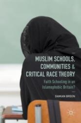 Muslim Schools, Communities and Critical Race Theory - Faith Schooling in an Islamophobic Britain? (ISBN: 9781137443960)