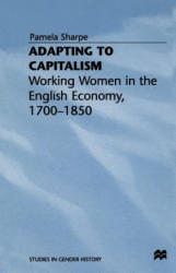 Adapting to Capitalism - Working Women in the English Economy, 1700-1850 (ISBN: 9781349244584)