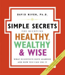 Simple Secrets for Becoming Healthy, Wealthy, & Wise - What Scientists Have Learned and How You Can Use it (ISBN: 9780060858810)