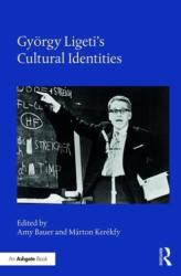 Gyorgy Ligeti's Cultural Identities (ISBN: 9781472473646)