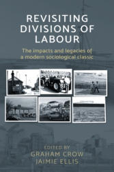 Revisiting Divisions of Labour - The Impacts and Legacies of a Modern Sociological Classic (ISBN: 9781526107442)