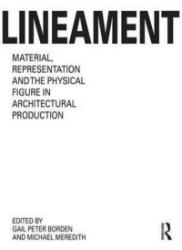 Lineament: Material, Representation and the Physical Figure in Architectural Production (ISBN: 9781138929548)