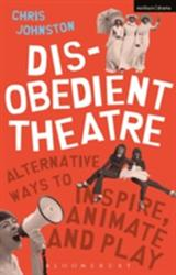 Disobedient Theatre - Alternative Ways to Inspire, Animate and Play (ISBN: 9781350014541)