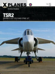 TSR2 - Britain's Lost Cold War Strike Jet (ISBN: 9781472822482)